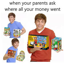 Ask Meme - when your parents ask where all your money went know your meme