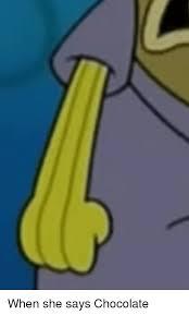 Chocolate Spongebob Meme - when she says chocolate spongebob meme on sizzle