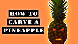halloween how to carve a pineapple for halloween youtube