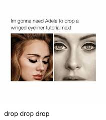 Adele Memes - im gonna need adele to drop a winged eyeliner tutorial next drop