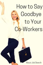 best 25 saying goodbye to coworkers ideas on pinterest moving