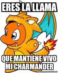 Charmander Meme - meme personalizado eres la llama que mantiene vivo mi charmander