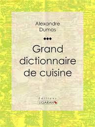 le grand dictionnaire de cuisine alexandre dumas ligaran grand dictionnaire de cuisine livre