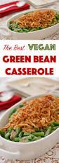 Thanksgiving Potluck List The Best Vegan Green Bean Casserole Recipe From Fatfree Vegan