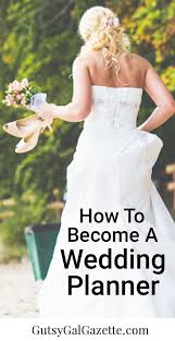 how to become a wedding planner gutsy gal gazette