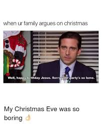 Christmas Day Meme - when ur family argues on christmas well happy birthday jesus sorry