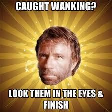 Wanking Memes - caught wanking look them in the eyes finish create meme