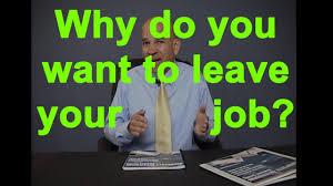 Good Reasons For Quitting A Job On A Resume by Why Do You Want To Leave Your Job Answers To Job Interview