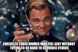Sexy Women Memes - leonardo dicaprio cheers meme imgflip