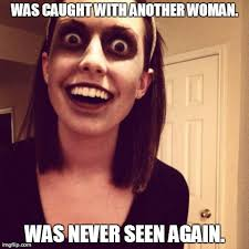 Overly Attached Girlfriend Meme - zombie overly attached girlfriend meme by cpstuck on deviantart