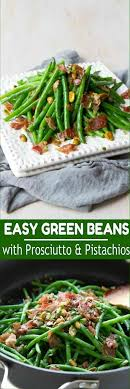 easy green beans with prosciutto pistachios fantastic
