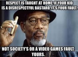 Respect Meme - respect is taught at home meme guy