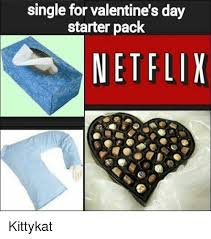 Single Valentine Meme - single for valentine s day starter pack netflk kittykat meme on