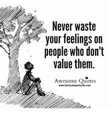 Awesome Meme Quotes - never waste your feelings on people who don t value them awesome