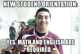 English Student Meme - new student orientation yes math and english are required nso