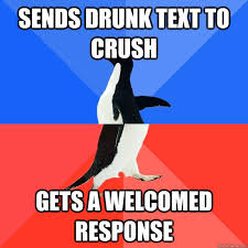 Drunk Text Meme - sends drunk text to crush gets a welcomed response socially