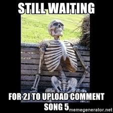 Upload Image Meme Generator - still waiting for 2j to upload comment song 5 still waiting