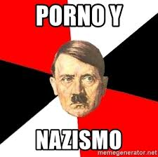 Meme Porno - porno y nazismo advice hitler meme generator