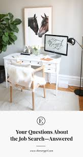 Interior Design Job Search by 10 Questions You Have About The Job Search U2014answered The Everygirl