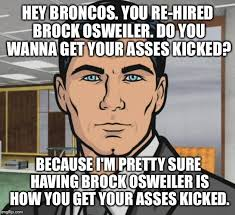 Bronco Meme - archer owns brock osweiler imgflip
