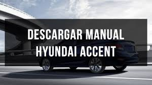 2013 hyundai accent manual descargar manual de usuario y taller hyundai accent