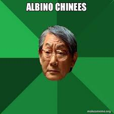 Albino Meme - albino chinees high expectations asian father make a meme