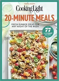 Dinner For The Week Ideas Cooking Light 20 Minute Meals Fresh Dinner Ideas For Any Night Of