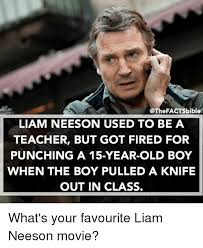 Liam Neeson Memes - bible liam neeson used to be a teacher but got fired for punching