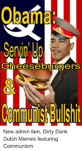 Dutch Memes - obama servin u cheeseburgers mmun bullshit new admin fam dirty