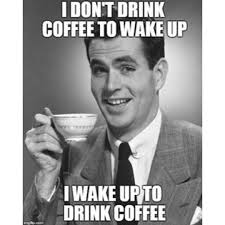 Funny Drinking Memes - 15 coffee quotes that ll get you through your to do list like a