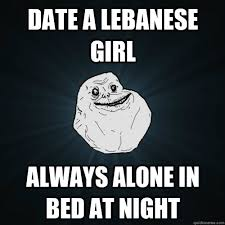 date a lebanese girl always alone in bed at night forever alone