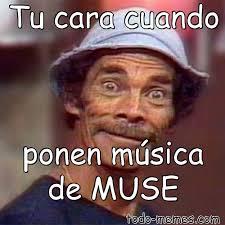 Muse Meme - arraymeme de tu cara cuando ponen música de muse