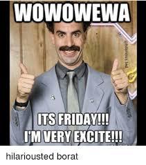 Its Friday Funny Meme - wowowewa its friday im very excite hilariousted borat