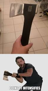 Axe Meme - tmw an axe and a man are thinking the same thing by anth meme center