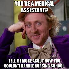 Medical Assistant Memes - you re a medical assistant tell me more about how you couldn t