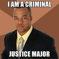 Justice Meme - i am a criminal justice major create meme