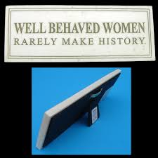 behaved women rarely make history marble plaque sign well behaved women rarely make history marble plaque sign