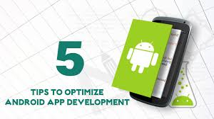 android apps development 5 tips to optimize the android app development brainvire