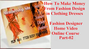 how to make money from fashion design in clothing dresses news
