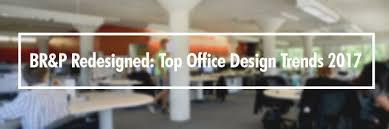 Office Design Trends Br U0026p Redesigned Top Office Design Trends 2017 Br U0026p Architects