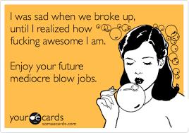 Fucking Awesome Meme - i was sad when we broke up until i realized how fucking awesome i