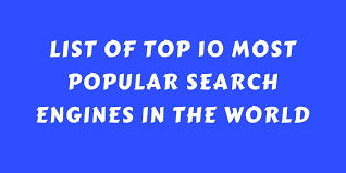 list of engines list of top 10 most popular search engines in the