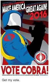 Cobra Commander Meme - help cobra commander makeamericagreatagain omma 0 ca gr vote cobra
