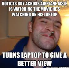 notices guy across airplane aisle is watching the movie he s