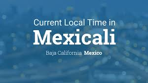 Baja Mexico Map by Current Local Time In Mexicali Baja California Mexico