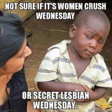 Woman Crush Wednesday Meme - not sure if it s women crush wednesday or secret lesbian wednesday