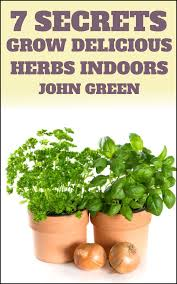 Herbs Indoors by 7 Secrets Grow Delicious Herbs Indoors U2013 By John Green U2013 Kindle Xposed