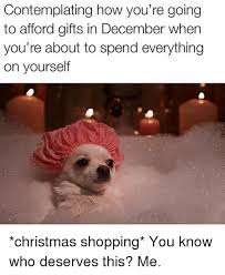 Christmas Shopping Meme - contemplating how you re going to afford gifts in december when