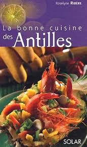 de cuisine antillaise la bonne cuisine des antilles sur livres sur la martinique