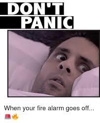 Alarm Meme - don t panic when your fire alarm goes off meme on me me
